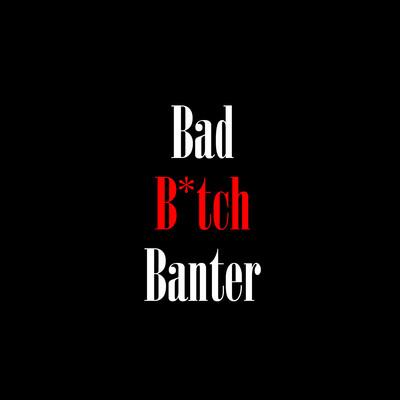 Bad B*tch Banter Podcast