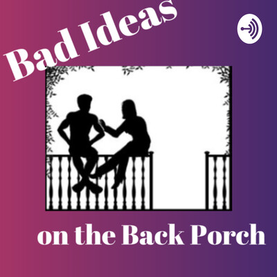 Bad Ideas on the Back Porch
