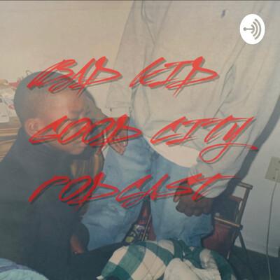 Bad Kid Good City Podcast
