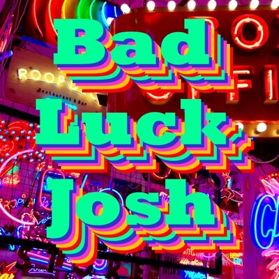 Bad Luck Josh