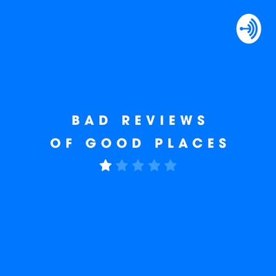Bad Reviews of Good Places