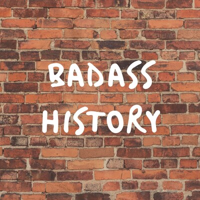 Badass History Podcast