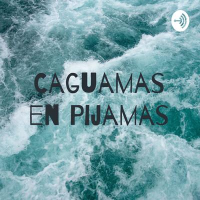 Caguamas en Pijamas