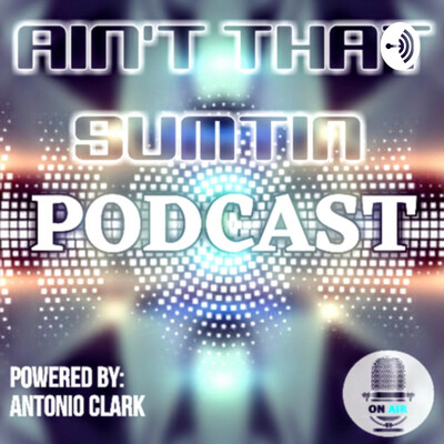 Ain't that Sumtin podcast