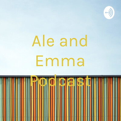 Ale and Emma Podcast