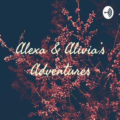 Alexa & Alivia's Adventures