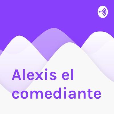 Alexis el comediante