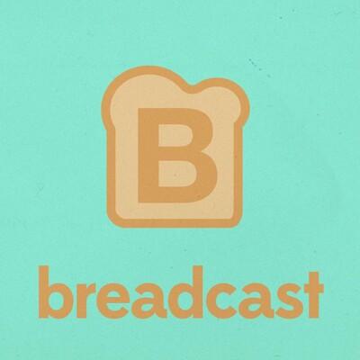 Breadcast
