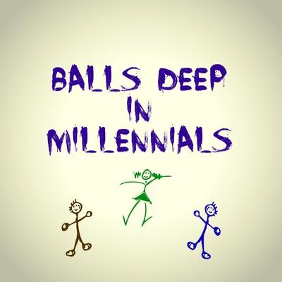 Balls Deep in Millennials