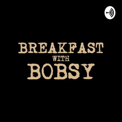 Breakfast with Bobsy