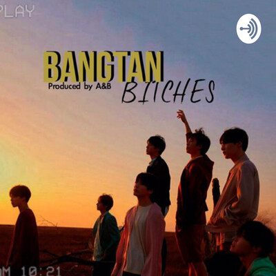 Bangtan Bitches - a BTS podcast