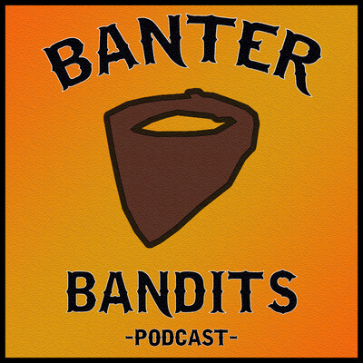 Banter Bandits Podcast