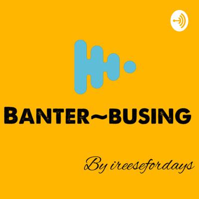 Banter~busing