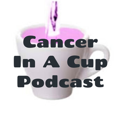 Cancer In A Cup Podcast