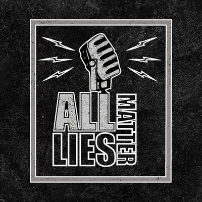 All Lies Matter Podcast