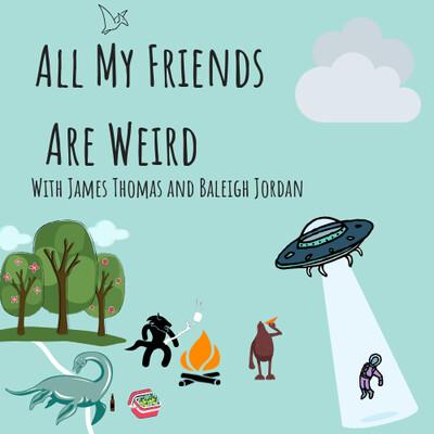 All My Friends are Weird