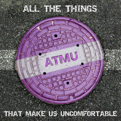 All The Things That Make Us Uncomfortable