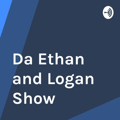 Da Ethan and Logan Show