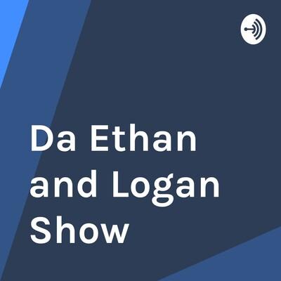 Da Ethan and Logan Show