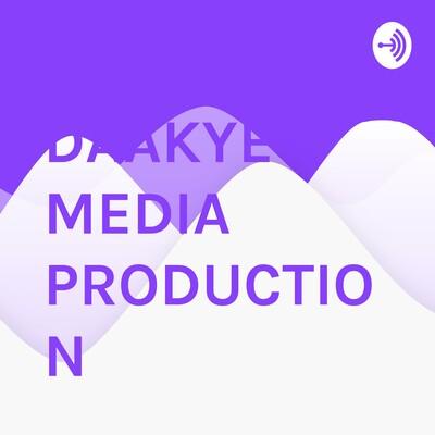 DAAKYE MEDIA PRODUCTION