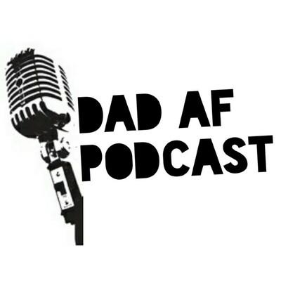 Dad AF Podcast