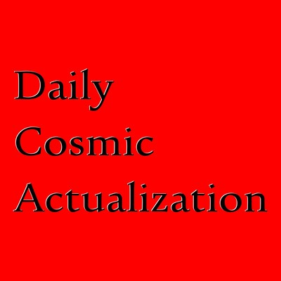 Daily Cosmic Actualization