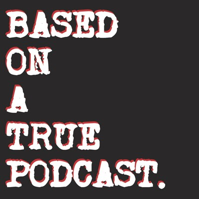 Based on a True Podcast