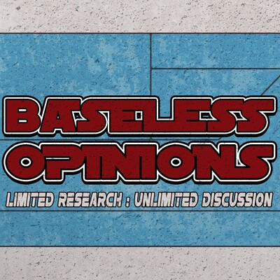 Baseless Opinions Podcast
