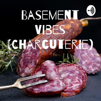 Basement Vibes (Charcuterie)