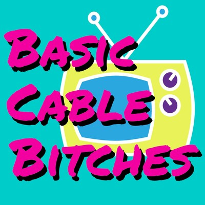 Basic Cable Bitches