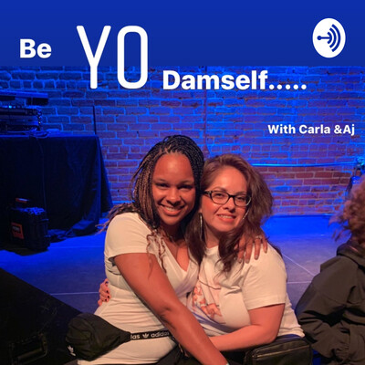 Be YO Damself with Carla & Aj