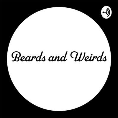 Beards and Weirds