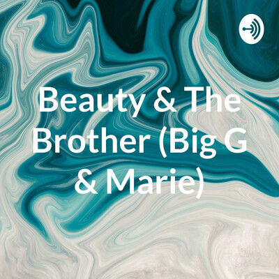 Beauty & The Brother (Big G & Marie)