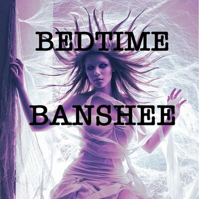 Bedtime Banshee Podcast