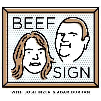 Beef Sign with Josh Inzer and Adam Durham
