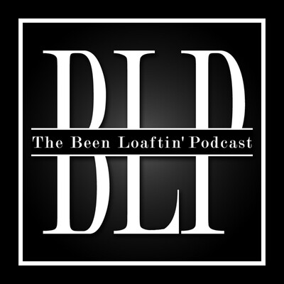 Been Loaftin' Podcast