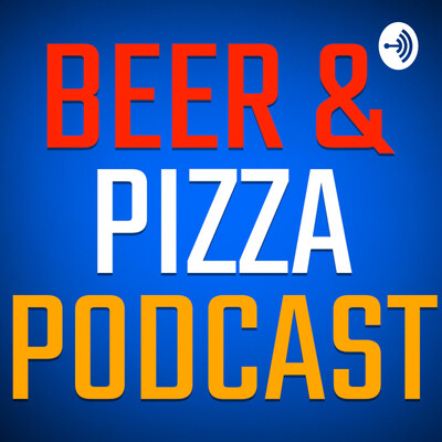 Beer and Pizza Podcast