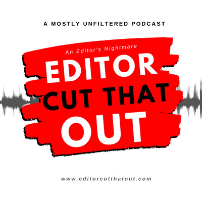 Editor Cut That Out Podcast