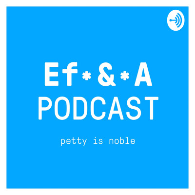 Ef & A Podcast