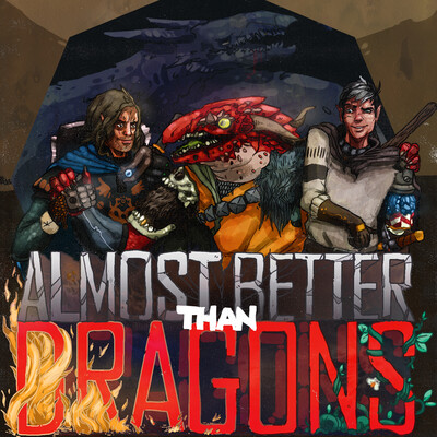 Almost Better Than Dragons