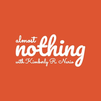 Almost Nothing with Kimberly R. Nario