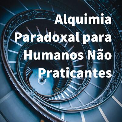 Alquimia Paradoxal para Humanos Não Praticantes