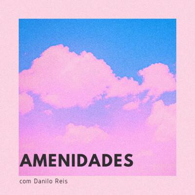 Amenidades com Danilo Reis