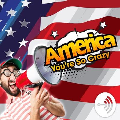 America, You're So Crazy