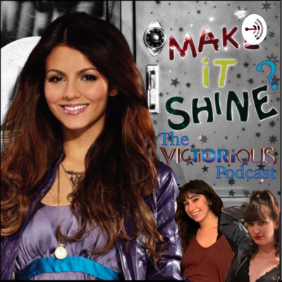 Make It Shine? The Victorious Podcast