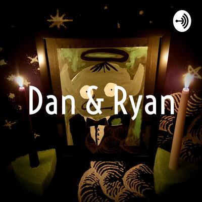 Dan & Ryan