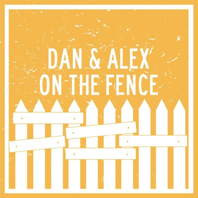 Dan and Alex - On The Fence
