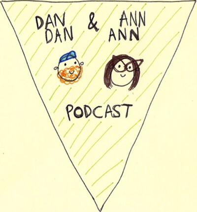 Dan Dan & Ann Ann Podcast