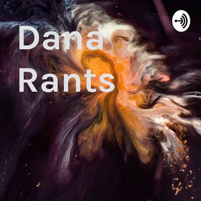 Dana Rants