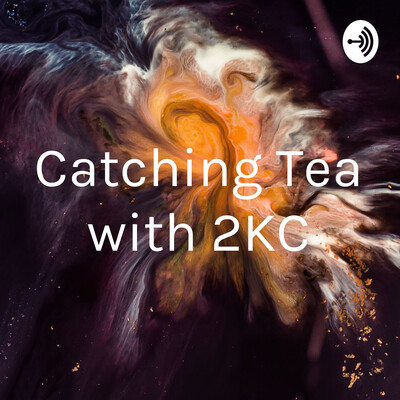 Catching Tea with 2KC